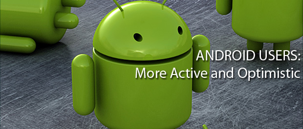 Android Users Are More Active and Optimistic