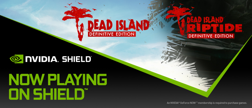 Play the Definitive Editions of Dead Island & Dead Island: Riptide on SHIELD with GeForce NOW