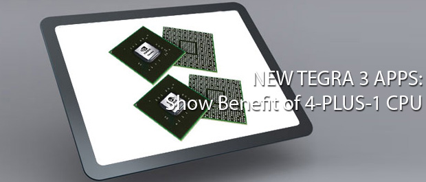 New Tegra 3 Apps Show Benefit of 4-PLUS-1 CPU
