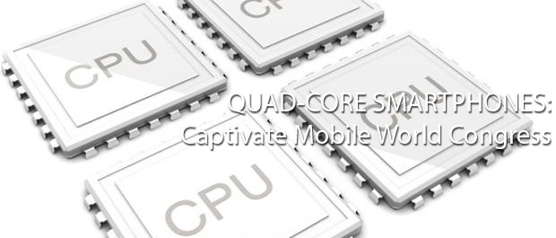Quad-Core Smartphones Captivate Mobile World Congress