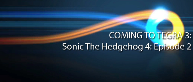 Announced: Sonic The Hedgehog 4: Episode 2 for Tegra 3
